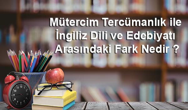 Mütercim Tercümanlık ile İngiliz Dili ve Edebiyatı Arasındaki Fark Nedir ?
